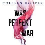 Cover-Bild zu Was perfekt war (Audio Download) von Hoover, Colleen
