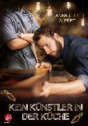 Cover-Bild zu Albert, Annabeth: Kein Künstler in der Küche (eBook)