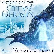 Cover-Bild zu City of Ghosts - Im Reich der vergessenen Geister (Audio Download)