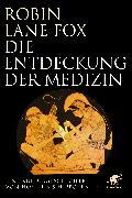 Cover-Bild zu Die Entdeckung der Medizin von Lane Fox, Robin