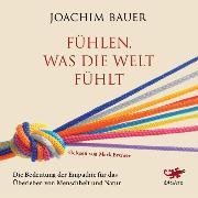 Cover-Bild zu Fühlen, was die Welt fühlt (Audio Download) von Bauer, Joachim