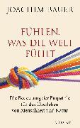 Cover-Bild zu Fühlen, was die Welt fühlt (eBook) von Bauer, Joachim