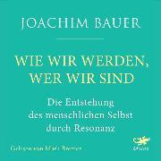 Cover-Bild zu Wie wir werden, wer wir sind (Audio Download) von Bauer, Joachim