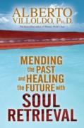 Cover-Bild zu Mending The Past & Healing The Future With Soul Retrieval (eBook) von Alberto Villoldo, Ph.D.