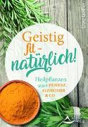 Cover-Bild zu Geißer, Uwe: Geistig fit - natürlich!