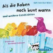 Cover-Bild zu Als die Raben noch bunt waren und weitere Geschichten von Schreiber-Wicke, Edith