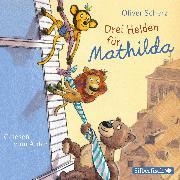 Cover-Bild zu Drei Helden für Mathilda (Audio Download) von Scherz, Oliver