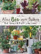 Cover-Bild zu Alles Bio vom Balkon. Obst, Gemüse und Kräuter selber ziehen (eBook) von Kopp, Ursula