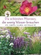 Cover-Bild zu Die schönsten Pflanzen, die wenig Wasser brauchen für Garten, Balkon und Terrasse - 66 trockenheitsverträgliche Stauden, Sträucher, Gräser und Blumen, die heiße Sommer garantiert überleben von Kopp, Ursula
