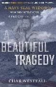 Cover-Bild zu A Beautiful Tragedy: A Navy Seal Widow's Permission to Grieve and a Prescription for Hope von Fontan Westfall, Char