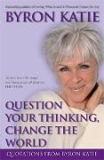Cover-Bild zu Question Your Thinking, Change The World von Katie, Byron