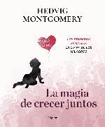 Cover-Bild zu Montgomery, Hedvig: La magia de crecer juntos 2: Los primeros 24 meses: la etapa de los milagros / The Magic of Growing Up Together 2. The First 24 Months: The Miracle Stage