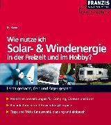Cover-Bild zu Wie nutze ich Solar- und Windenergie in der Freizeit und im Hobby? (eBook) von Hanus, Bo