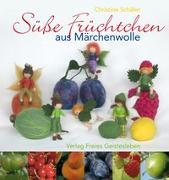 Cover-Bild zu Süsse Früchtchen aus Märchenwolle von Schäfer, Christine