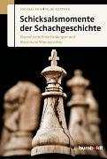 Cover-Bild zu Schicksalsmomente der Schachgeschichte von Ehn, Michael