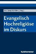 Cover-Bild zu Evangelisch Hochreligiöse im Diskurs (eBook) von Höring, Patrik C. (Beitr.)