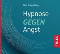 Cover-Bild zu Hypnose gegen Angst von König, Roland