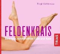 Cover-Bild zu Feldenkrais - bewegte, schmerzfreie Füße und Knie von Lichtenau, Birgit