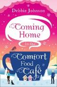 Cover-Bild zu Coming Home to the Comfort Food Cafe (The Comfort Food Cafe, Book 3) (eBook) von Johnson, Debbie