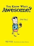 Cover-Bild zu You Know Who's Awesome? von Fox, Ted