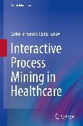 Cover-Bild zu Interactive Process Mining in Healthcare (eBook) von Fernandez-Llatas, Carlos (Hrsg.)