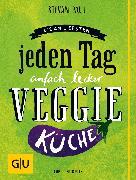 Cover-Bild zu Die Am-liebsten-jeden-Tag-einfach-lecker-Veggie-Küche (eBook) von Paul, Stevan