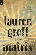Cover-Bild zu Matrix von Groff, Lauren