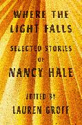 Cover-Bild zu Where the Light Falls: Selected Stories of Nancy Hale (eBook) von Hale, Nancy