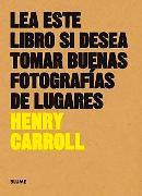 Cover-Bild zu Lea este libro si desea tomar buenas fotografías de lugares (eBook) von Carroll, Henry