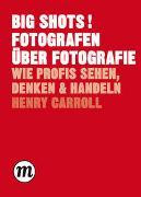 Cover-Bild zu BIG SHOTS! Fotografen über Fotografie von Carroll, Henry