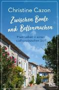 Cover-Bild zu Zwischen Boule und Bettenmachen von Cazon, Christine