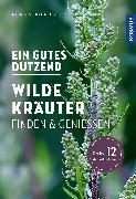 Cover-Bild zu Ein gutes Dutzend wilde Kräuter von Hecker, Katrin