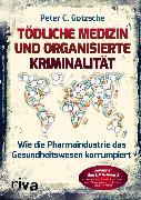 Cover-Bild zu Tödliche Medizin und organisierte Kriminalität (eBook) von Götzsche, Peter C.