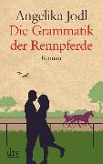 Cover-Bild zu Die Grammatik der Rennpferde von Jodl, Angelika