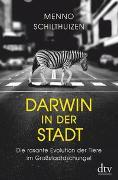 Cover-Bild zu Darwin in der Stadt, Die rasante Evolution der Tiere im Großstadtdschungel von Schilthuizen, Menno