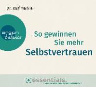 Cover-Bild zu Merkle, Dr. Rolf: So gewinnen Sie mehr Selbstvertrauen