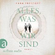Cover-Bild zu Alles, was wir sind (Gekürzt) (Audio Download) von Prescott, Lara