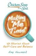 Cover-Bild zu Newmark, Amy: Chicken Soup for the Soul: Making Me Time (eBook)