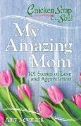 Cover-Bild zu Newmark, Amy: Chicken Soup for the Soul: My Amazing Mom (eBook)