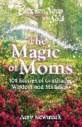 Cover-Bild zu Newmark, Amy: Chicken Soup for the Soul: The Magic of Moms (eBook)