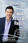 Cover-Bild zu Newmark, Amy: Chicken Soup for the Soul: Think, Act, & Be Happy (eBook)