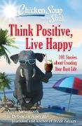 Cover-Bild zu Newmark, Amy: Chicken Soup for the Soul: Think Positive, Live Happy (eBook)