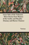 Cover-Bild zu eBook Great Tales of the Unknown - Short Stories from Masters of the Gothic and Macabre (Fantasy and Horror Classics)