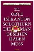 Cover-Bild zu Gasser, Christof: 111 Orte im Kanton Solothurn, die man gesehen haben muss