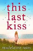 Cover-Bild zu This Last Kiss (eBook) von Reiss, Madeleine