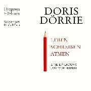 Cover-Bild zu Leben, schreiben, atmen (Audio Download) von Dörrie, Doris