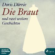 Cover-Bild zu Die Braut - und zwei weitere Geschichten (Ungekürzt) (Audio Download) von Dörrie, Doris