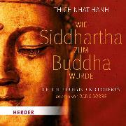 Cover-Bild zu Wie Siddhartha zum Buddha wurde (Audio Download) von Hanh, Thich Nhat