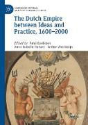 Cover-Bild zu The Dutch Empire between Ideas and Practice, 1600-2000 von Koekkoek, René (Hrsg.)