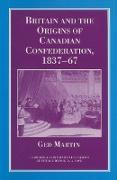 Cover-Bild zu Britain and the Origins of Canadian Confederation, 1837-67 (eBook) von Martin, Ged
